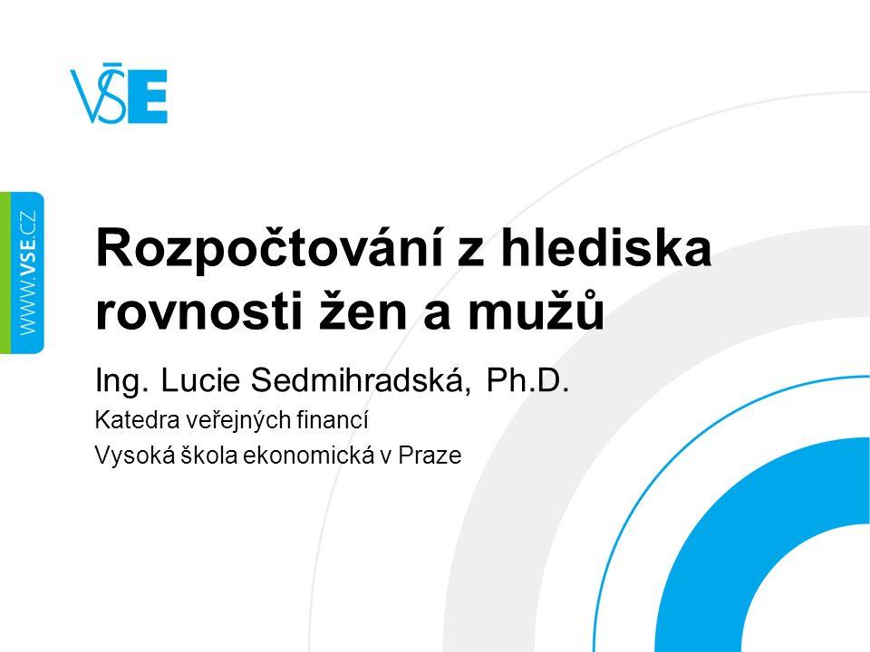 Rozpočtování z hlediska rovnosti žen a mužů Ing. Lucie Sedmihradská, Ph.D.