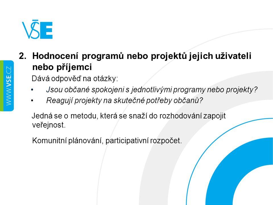 2.Hodnocení programů nebo projektů jejich uživateli nebo příjemci Dává odpověď na otázky: Jsou občané spokojeni s jednotlivými programy nebo projekty.