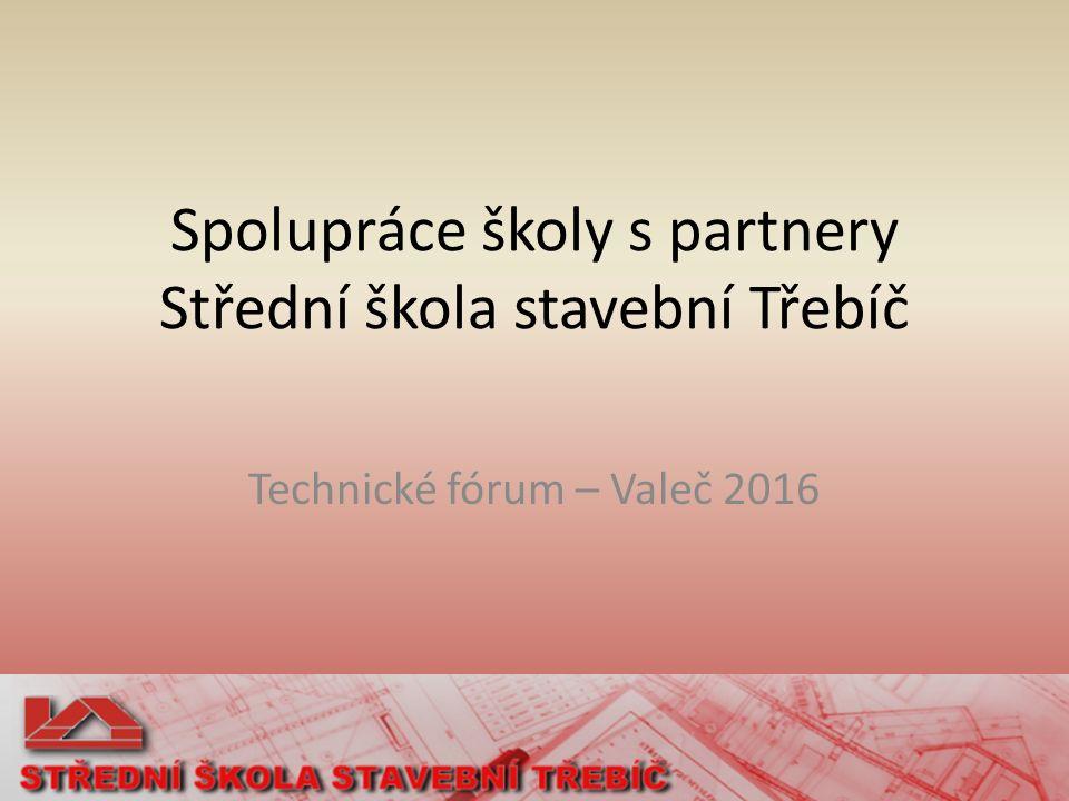 Spolupráce školy s partnery Střední škola stavební Třebíč Technické fórum – Valeč 2016