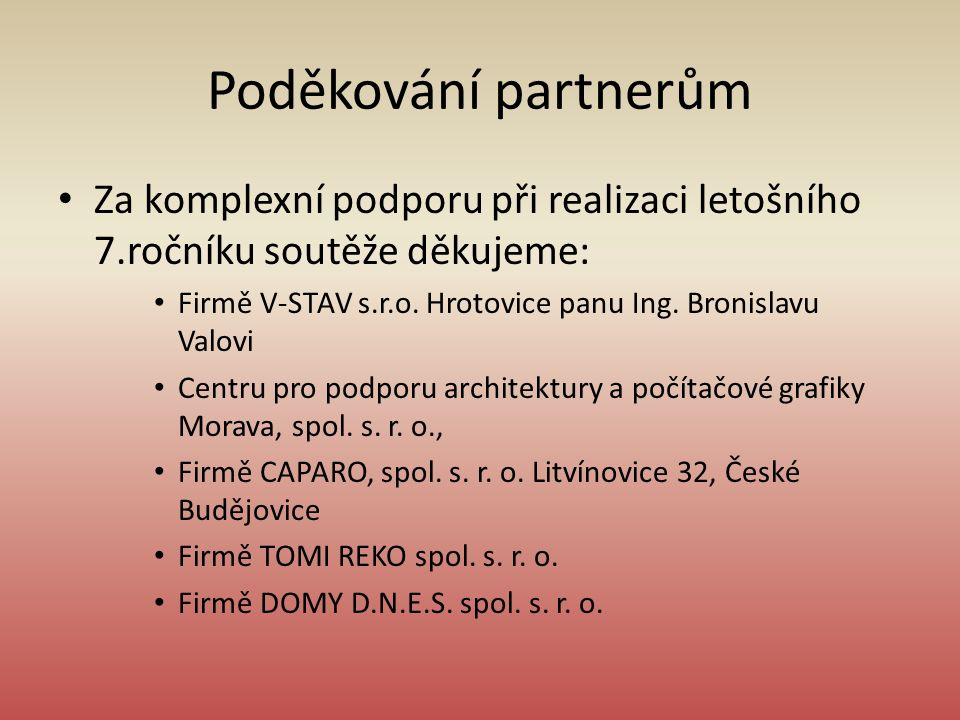 Poděkování partnerům Za komplexní podporu při realizaci letošního 7.ročníku soutěže děkujeme: Firmě V-STAV s.r.o.