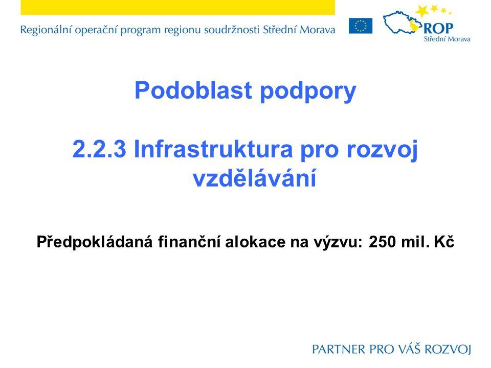 Podoblast podpory 2.2.3 Infrastruktura pro rozvoj vzdělávání Předpokládaná finanční alokace na výzvu: 250 mil.