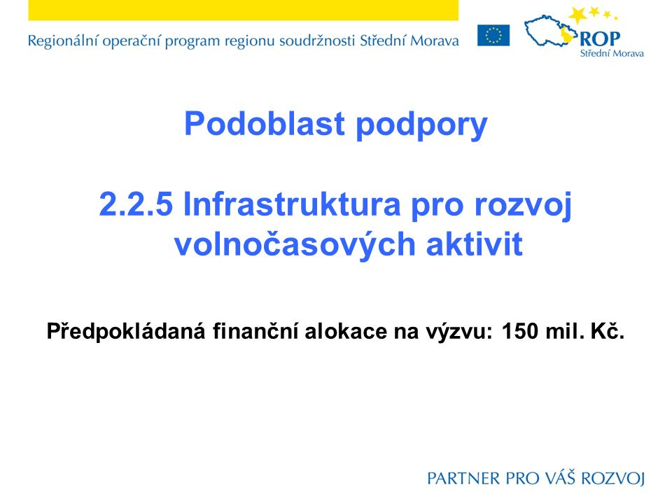 Podoblast podpory 2.2.5 Infrastruktura pro rozvoj volnočasových aktivit Předpokládaná finanční alokace na výzvu: 150 mil.