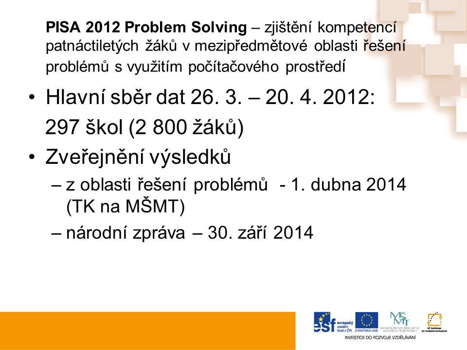 PISA 2012 Problem Solving – zjištění kompetencí patnáctiletých žáků v mezipředmětové oblasti řešení problémů s využitím počítačového prostřed í Hlavní sběr dat 26.