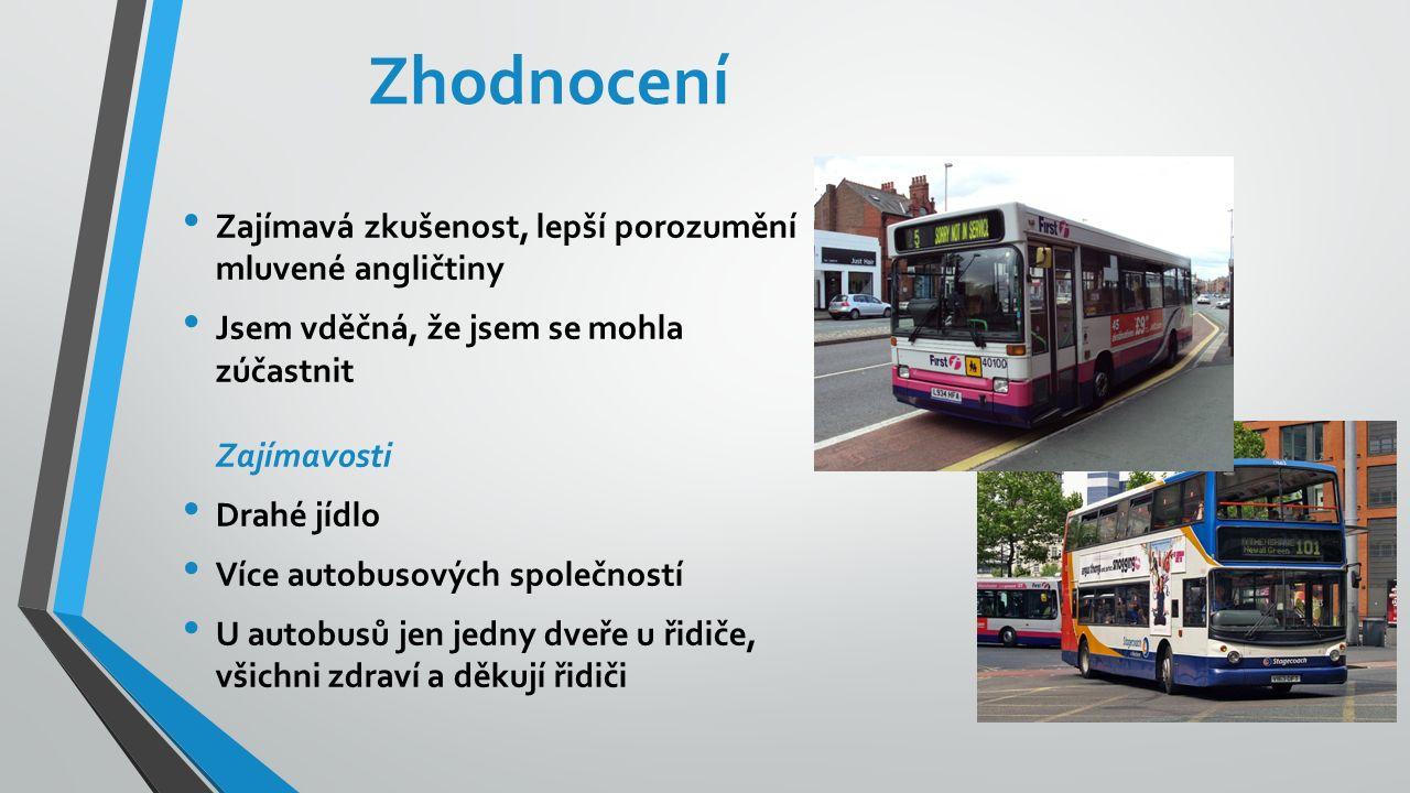 Zhodnocení Zajímavá zkušenost, lepší porozumění mluvené angličtiny Jsem vděčná, že jsem se mohla zúčastnit Zajímavosti Drahé jídlo Více autobusových společností U autobusů jen jedny dveře u řidiče, všichni zdraví a děkují řidiči