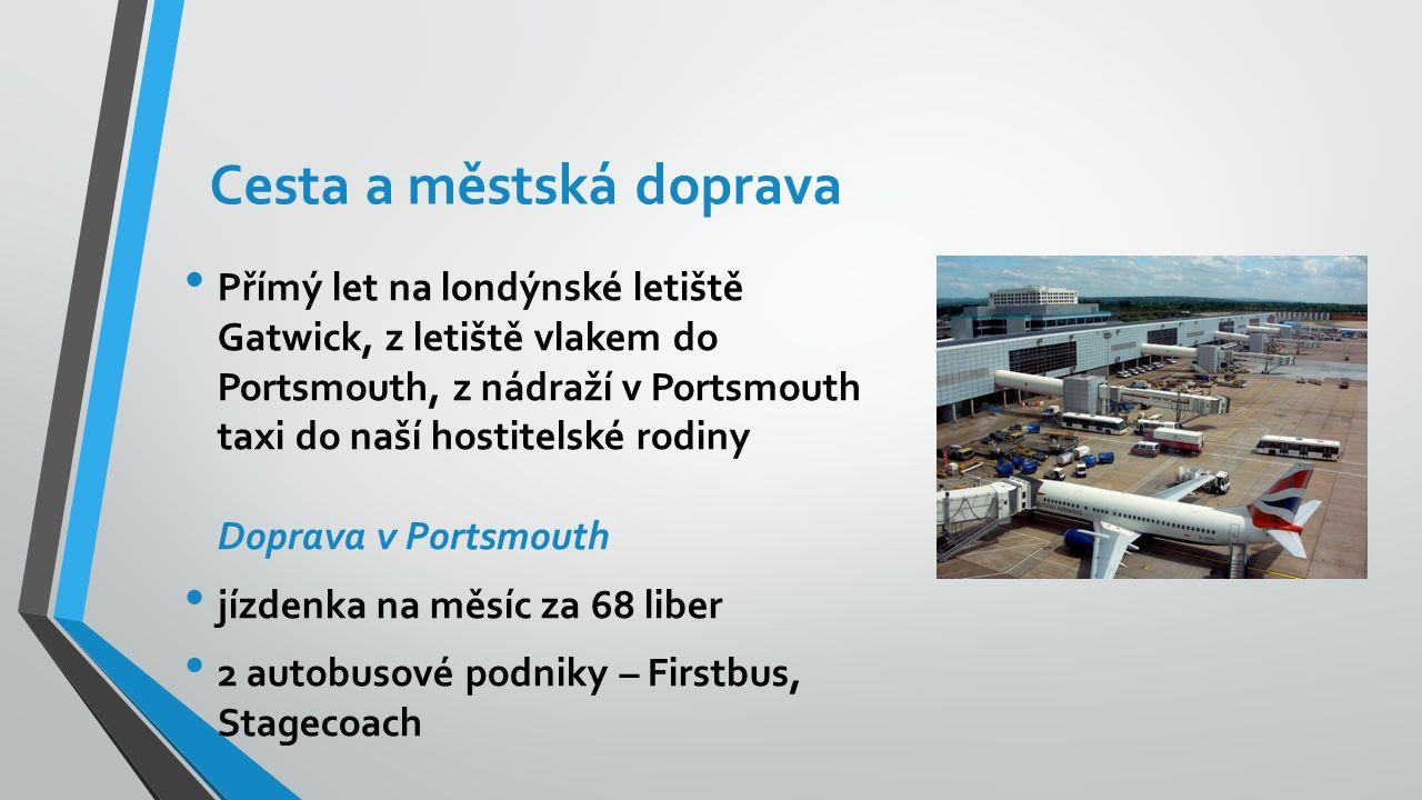 Cesta a městská doprava Přímý let na londýnské letiště Gatwick, z letiště vlakem do Portsmouth, z nádraží v Portsmouth taxi do naší hostitelské rodiny Doprava v Portsmouth jízdenka na měsíc za 68 liber 2 autobusové podniky – Firstbus, Stagecoach