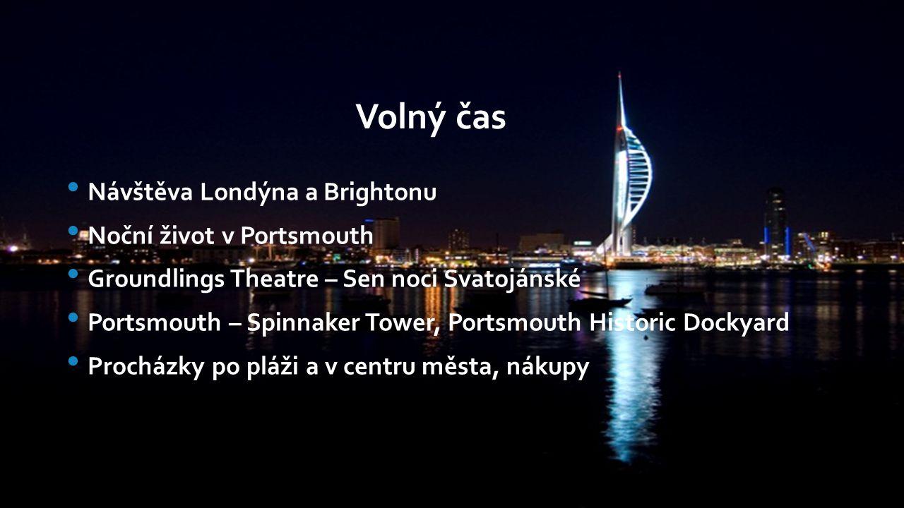 Návštěva Londýna a Brightonu Noční život v Portsmouth Groundlings Theatre – Sen noci Svatojánské Portsmouth – Spinnaker Tower, Portsmouth Historic Dockyard Procházky po pláži a v centru města, nákupy Volný čas