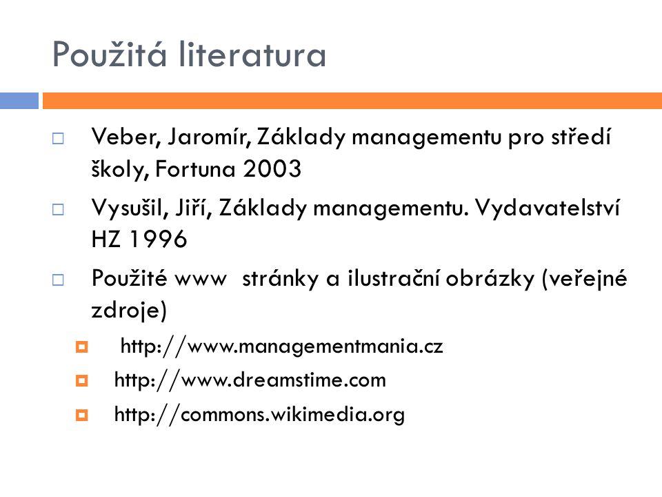 Použitá literatura  Veber, Jaromír, Základy managementu pro středí školy, Fortuna 2003  Vysušil, Jiří, Základy managementu.