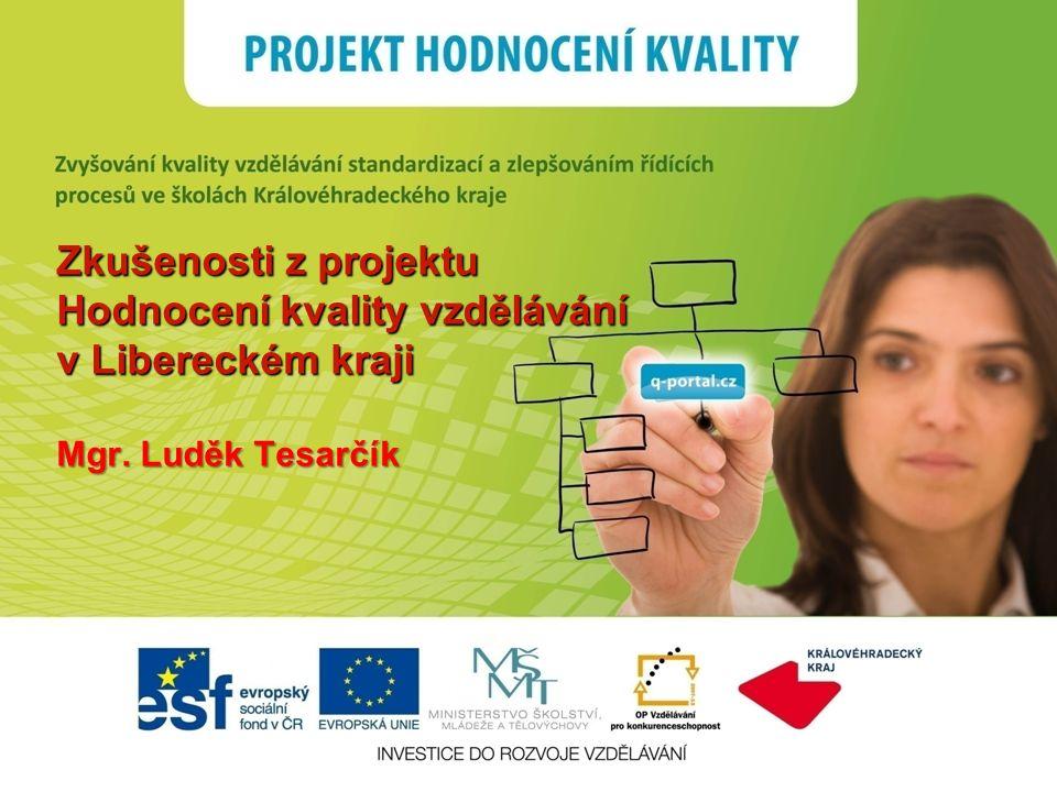 Zkušenosti z projektu Hodnocení kvality vzdělávání v Libereckém kraji Mgr. Luděk Tesarčík