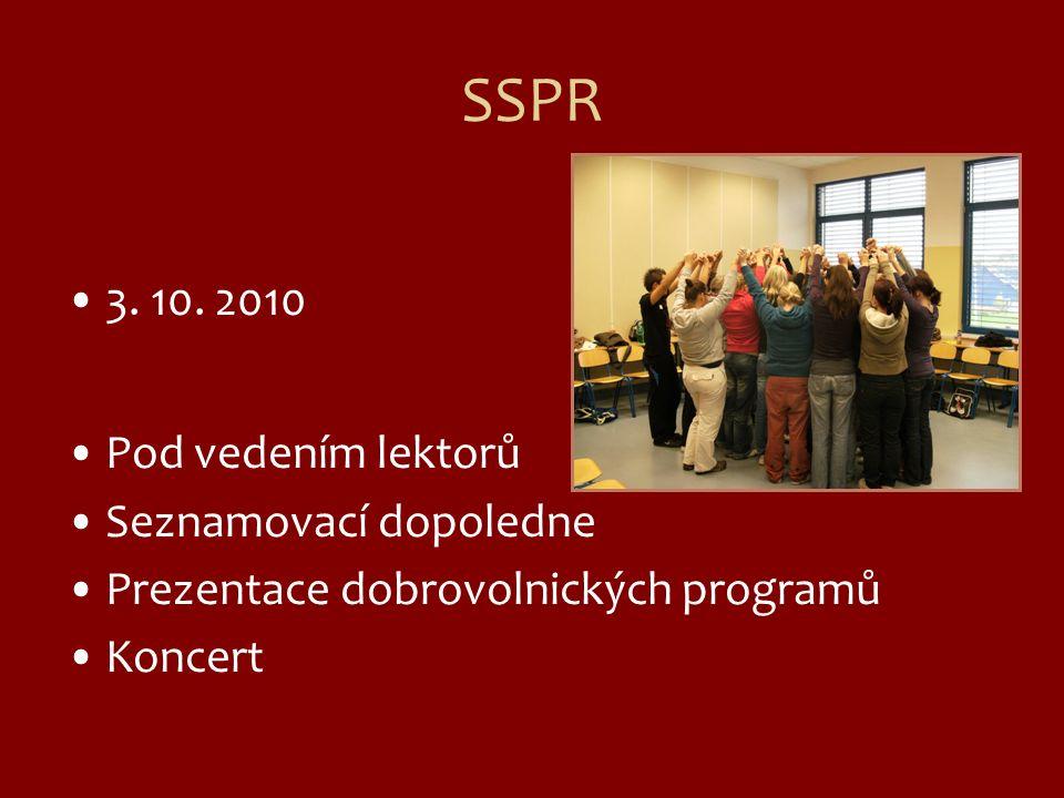 SSPR 3. 10. 2010 Pod vedením lektorů Seznamovací dopoledne Prezentace dobrovolnických programů Koncert