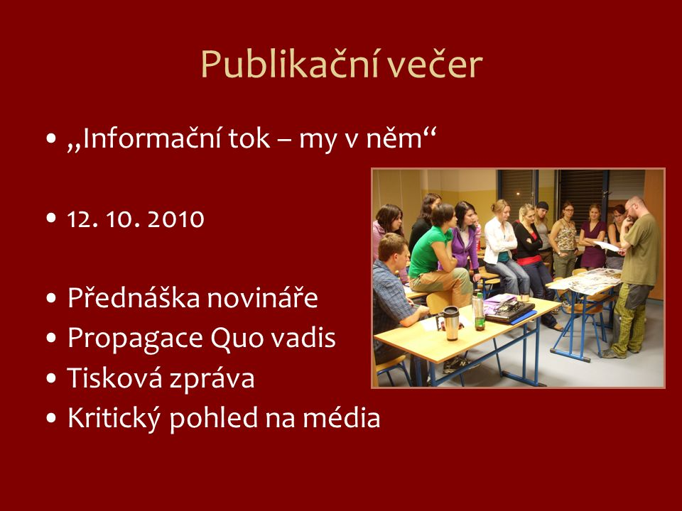 """Publikační večer """"Informační tok – my v něm"""" 12. 10. 2010 Přednáška novináře Propagace Quo vadis Tisková zpráva Kritický pohled na média"""