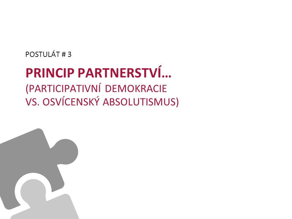PRINCIP PARTNERSTVÍ… (PARTICIPATIVNÍ DEMOKRACIE VS. OSVÍCENSKÝ ABSOLUTISMUS) POSTULÁT # 3
