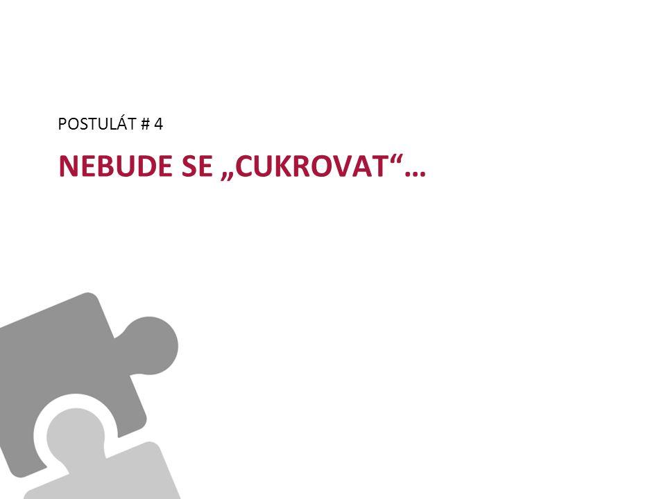 """NEBUDE SE """"CUKROVAT … POSTULÁT # 4"""