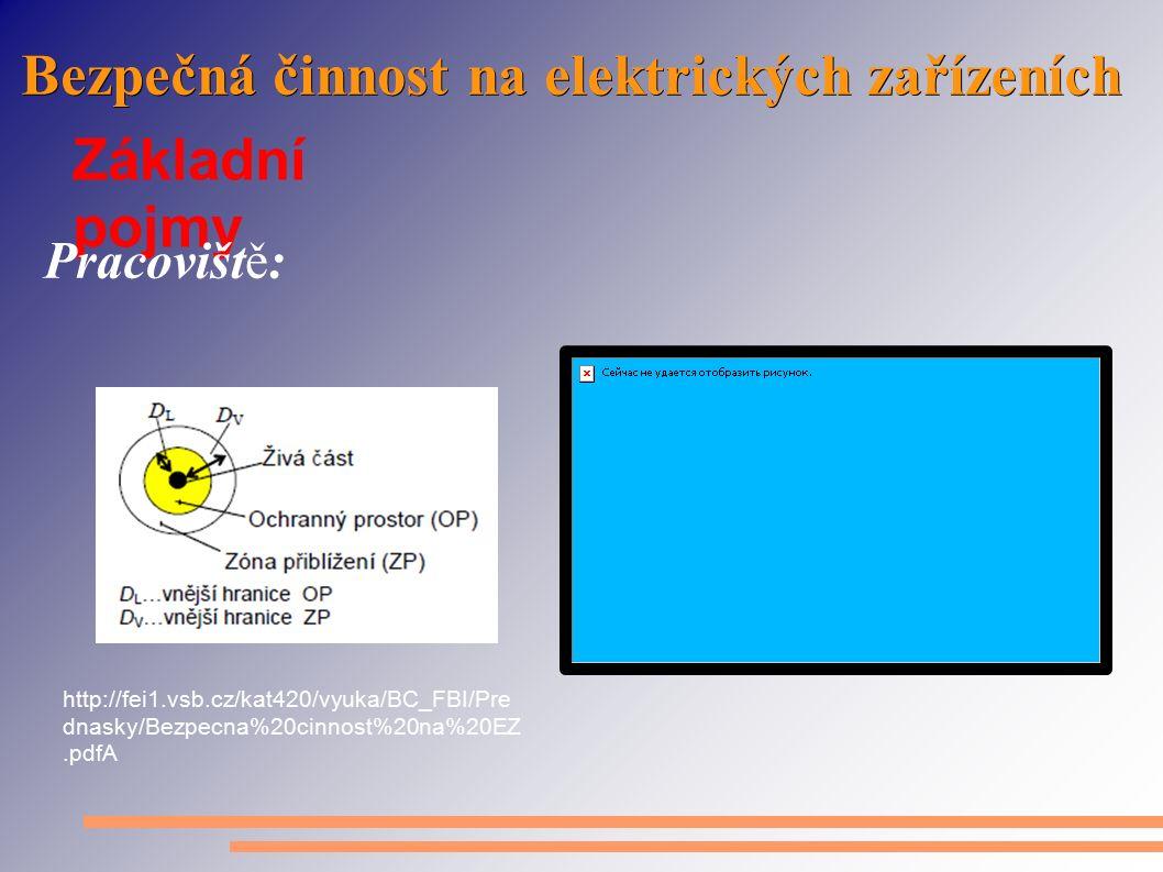 Bezpečná činnost na elektrických zařízeních Základní pojmy Pracovišt ě : http://fei1.vsb.cz/kat420/vyuka/BC_FBI/Pre dnasky/Bezpecna%20cinnost%20na%20EZ.pdfA