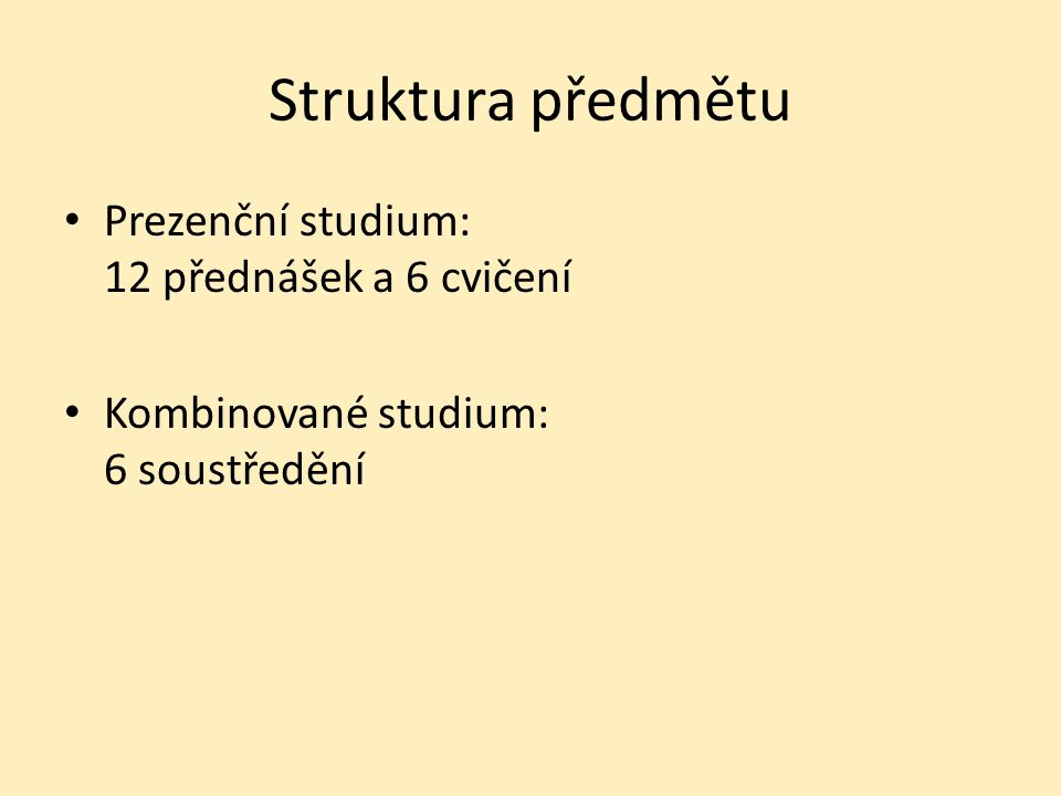 Struktura předmětu Prezenční studium: 12 přednášek a 6 cvičení Kombinované studium: 6 soustředění