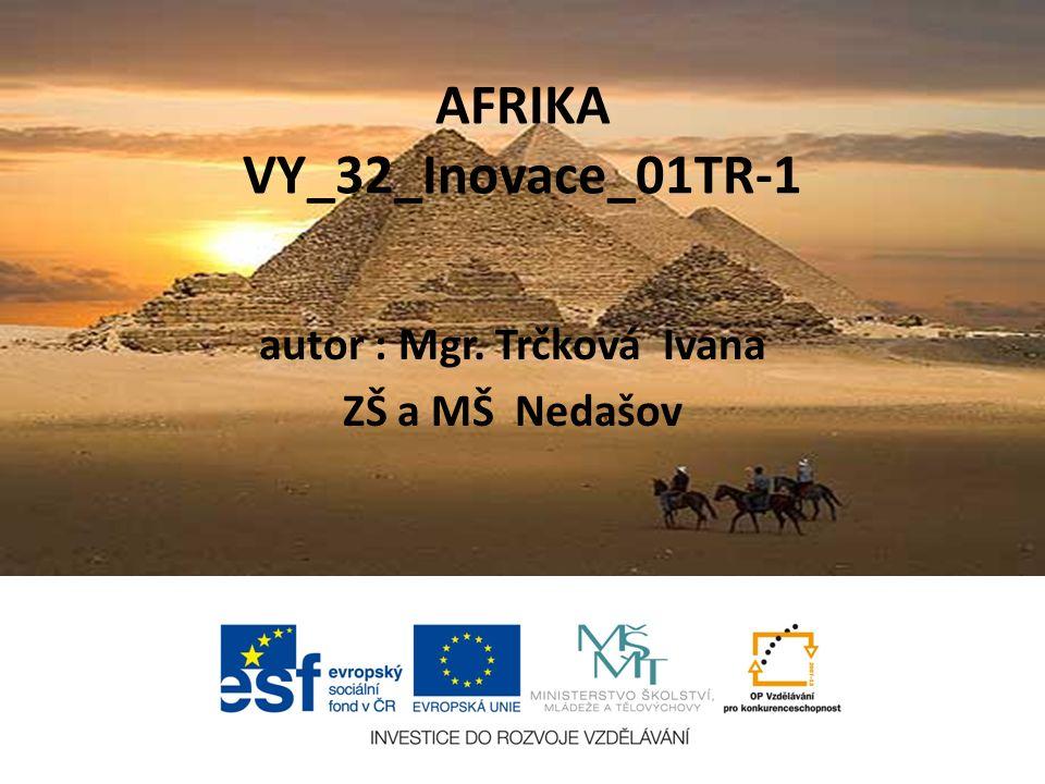 AFRIKA VY_32_Inovace_01TR-1 autor : Mgr. Trčková Ivana ZŠ a MŠ Nedašov