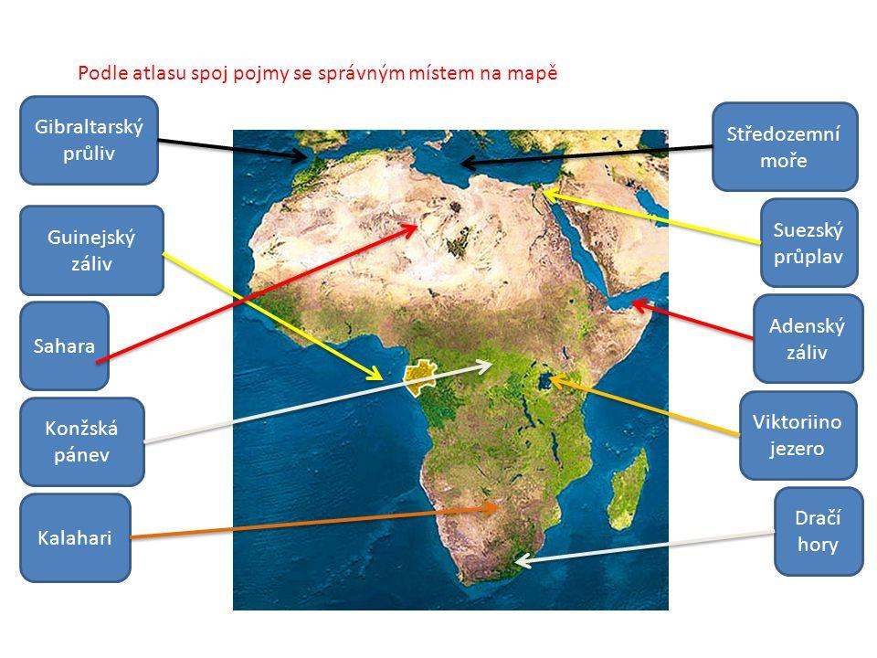 Podle atlasu spoj pojmy se správným místem na mapě Gibraltarský průliv Guinejský záliv Sahara Konžská pánev Kalahari Středozemní moře Suezský průplav Adenský záliv Viktoriino jezero Dračí hory