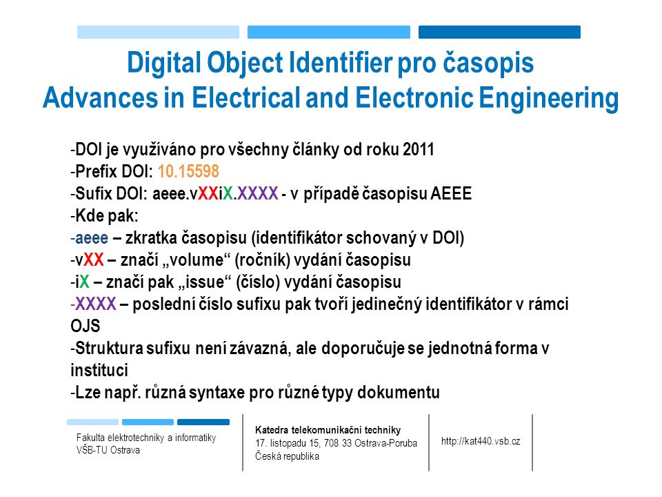 Digital Object Identifier pro časopis Advances in Electrical and Electronic Engineering Fakulta elektrotechniky a informatiky VŠB-TU Ostrava Katedra telekomunikační techniky 17.