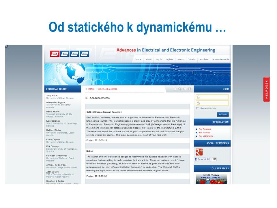 -http://pkp.sfu.ca/ojs/http://pkp.sfu.ca/ojs/ -pro správu a publikování elektronických časopisů, konferencí - umožňuje: -zautomatizování opakovaných redakčních činností -vytvoření efektivní webové prezentace časopisu -online publikování plných textů článků -vyvinut, podporován a volně šířen v rámci Public Knowledge Project: -od 1998, spolupráce několika amerických univerzit a univerzitních -knihoven – tvorba open source SW nástrojů pro vědecké publikování, -cílem zlepšit dostupnost výsledků V&V -2001 – první uveřejnění OJS -další nabízený SW: Open Monograph Press, Open Conference Systems, -Open Harvester Systems -GNU General Public licence Open Journal System (OJS)