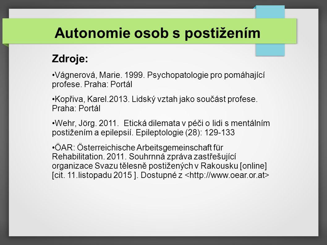 Autonomie osob s postižením Zdroje: Vágnerová, Marie. 1999. Psychopatologie pro pomáhající profese. Praha: Portál Kopřiva, Karel.2013. Lidský vztah ja