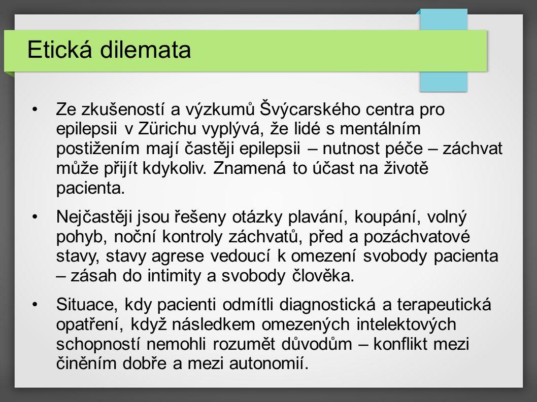 Etická dilemata Ze zkušeností a výzkumů Švýcarského centra pro epilepsii v Zürichu vyplývá, že lidé s mentálním postižením mají častěji epilepsii – nutnost péče – záchvat může přijít kdykoliv.