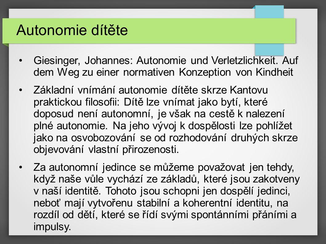 Autonomie dítěte Giesinger, Johannes: Autonomie und Verletzlichkeit. Auf dem Weg zu einer normativen Konzeption von Kindheit Základní vnímání autonomi
