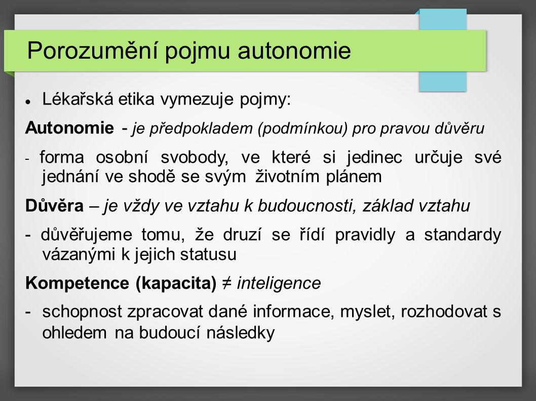 Porozumění pojmu autonomie Lékařská etika vymezuje pojmy: Autonomie - je předpokladem (podmínkou) pro pravou důvěru - forma osobní svobody, ve které s