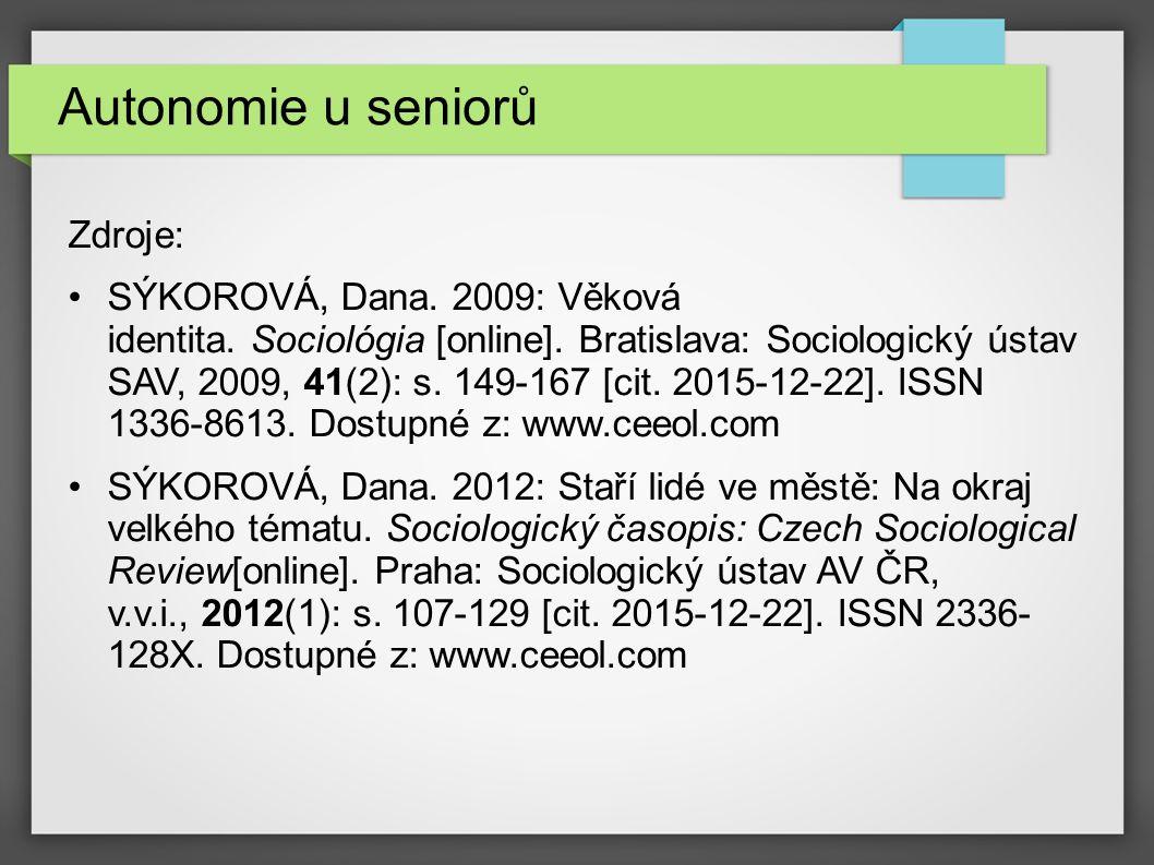 Autonomie u seniorů Zdroje: SÝKOROVÁ, Dana. 2009: Věková identita. Sociológia [online]. Bratislava: Sociologický ústav SAV, 2009, 41(2): s. 149-167 [c