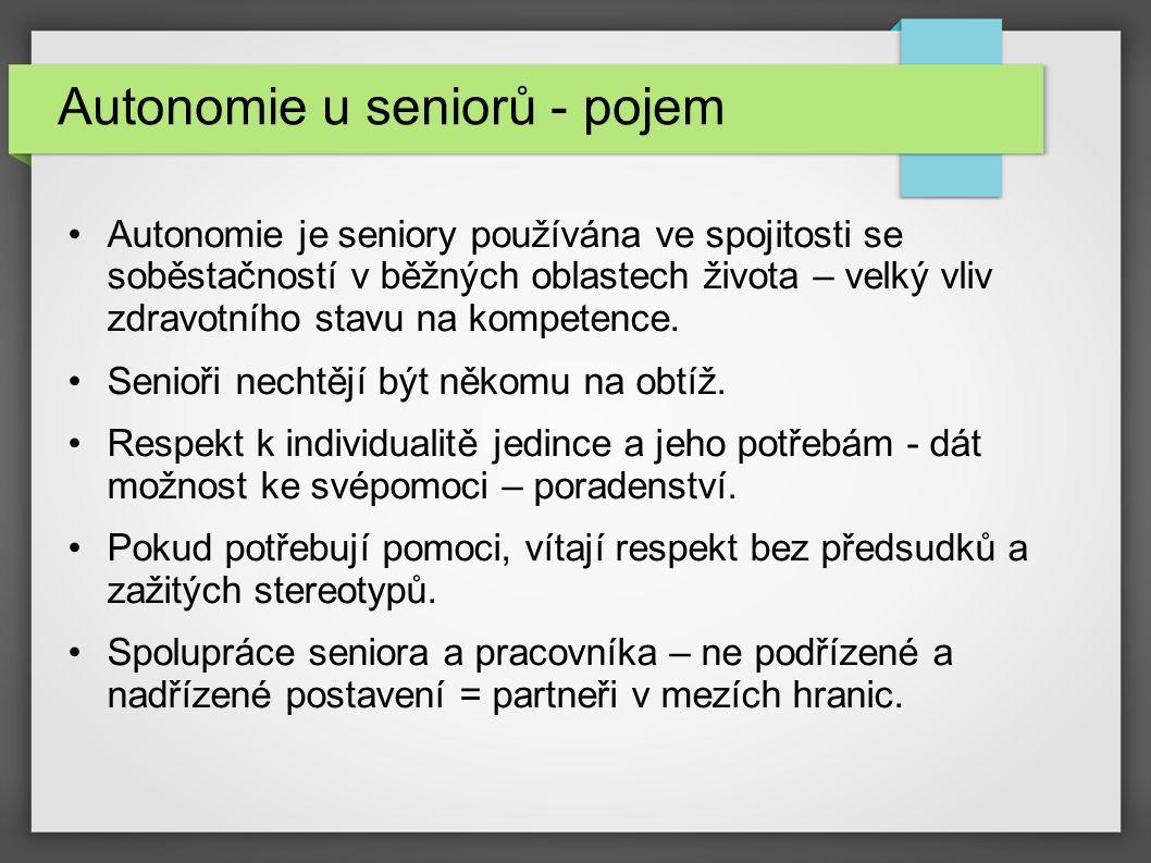 Autonomie u seniorů - pojem Autonomie je seniory používána ve spojitosti se soběstačností v běžných oblastech života – velký vliv zdravotního stavu na kompetence.