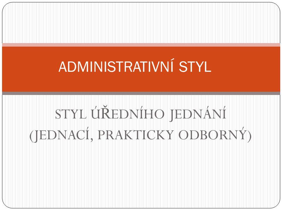 ADMINISTRATIVNÍ STYL Zápis: Administrativní styl je styl informativní p ř i ú ř edním styku.