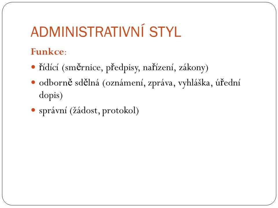 ADMINISTRATIVNÍ STYL Forma: p ř evážn ě psaná (mluvenou formu mají nap ř.