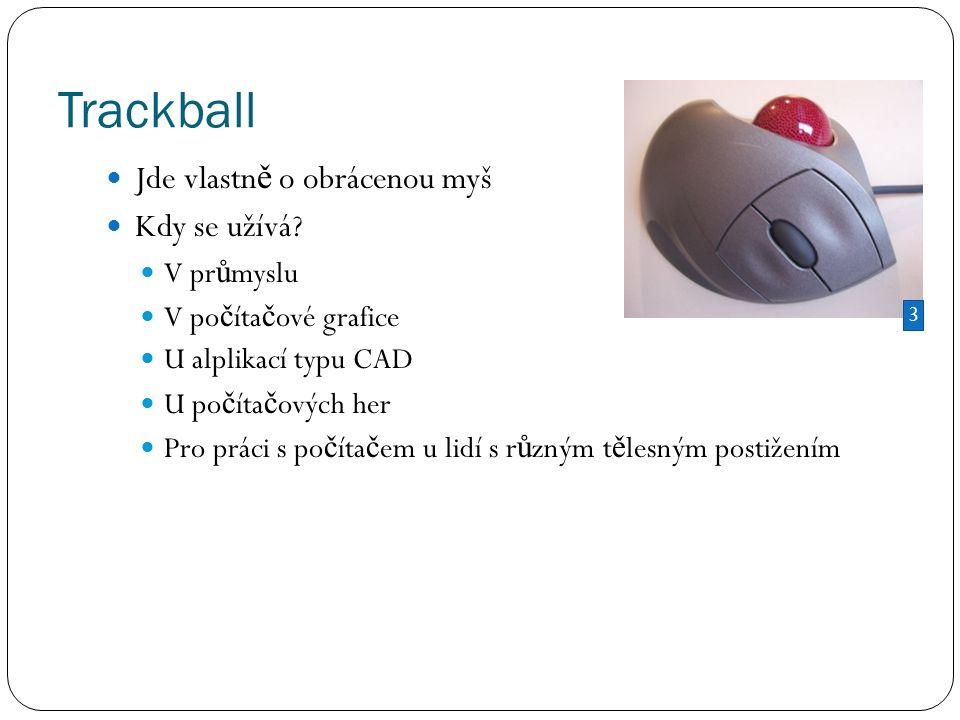 Trackball Jde vlastn ě o obrácenou myš Kdy se užívá.