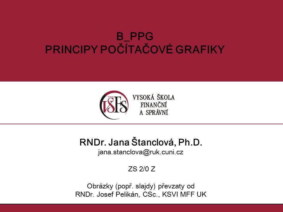 RNDr. Jana Štanclová, Ph.D. jana.stanclova@ruk.cuni.cz ZS 2/0 Z Obrázky (popř. slajdy) převzaty od RNDr. Josef Pelikán, CSc., KSVI MFF UK B_PPG PRINCI