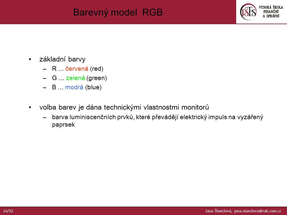 základní barvy –R... červená (red) –G... zelená (green) –B... modrá (blue) volba barev je dána technickými vlastnostmi monitorů –barva luminiscenčních
