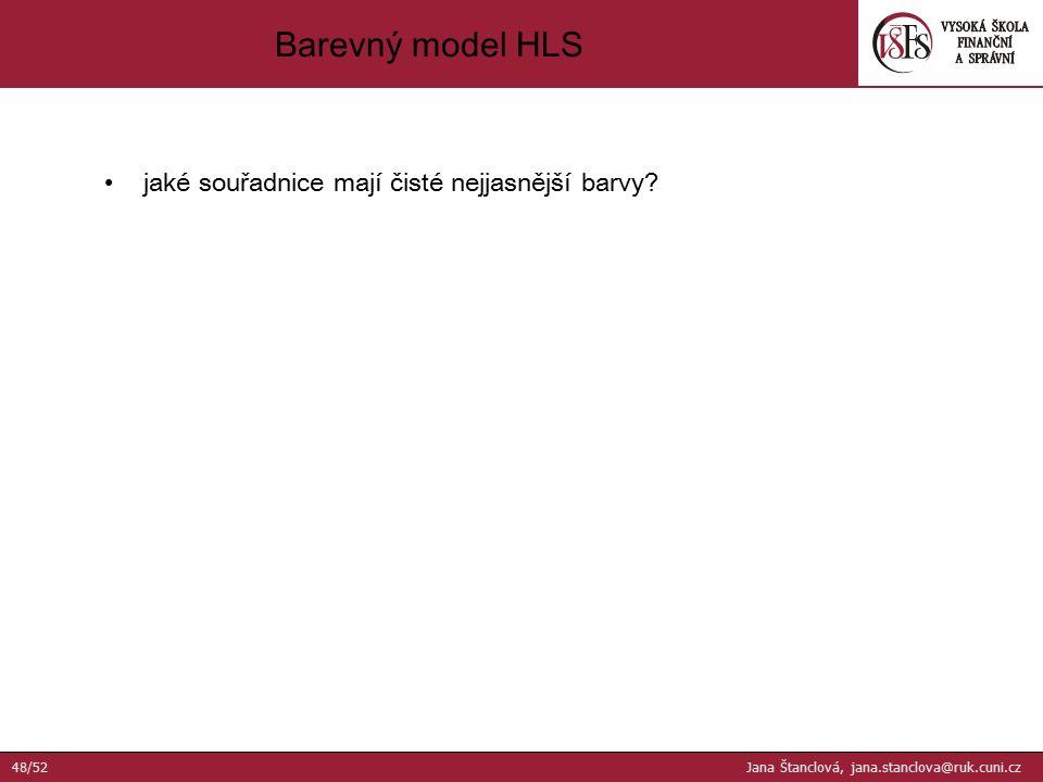 jaké souřadnice mají čisté nejjasnější barvy? Barevný model HLS 48/52 Jana Štanclová, jana.stanclova@ruk.cuni.cz