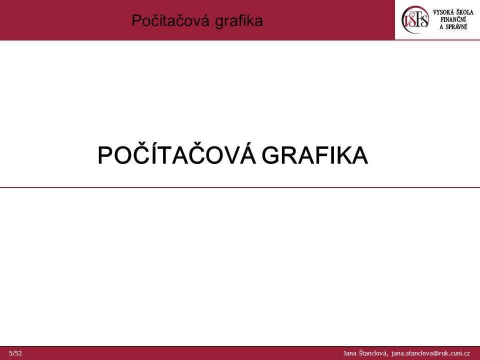 Počítačová grafika POČÍTAČOVÁ GRAFIKA 5/52 Jana Štanclová, jana.stanclova@ruk.cuni.cz