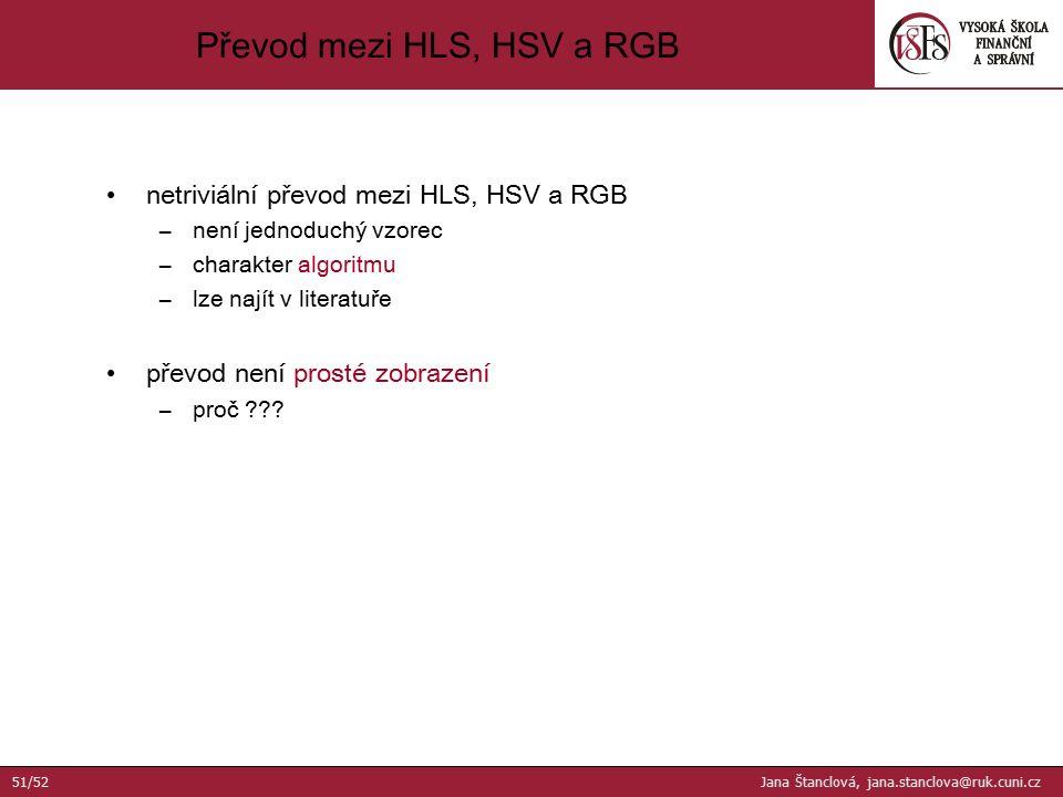 netriviální převod mezi HLS, HSV a RGB –není jednoduchý vzorec –charakter algoritmu –lze najít v literatuře převod není prosté zobrazení –proč ??? Pře