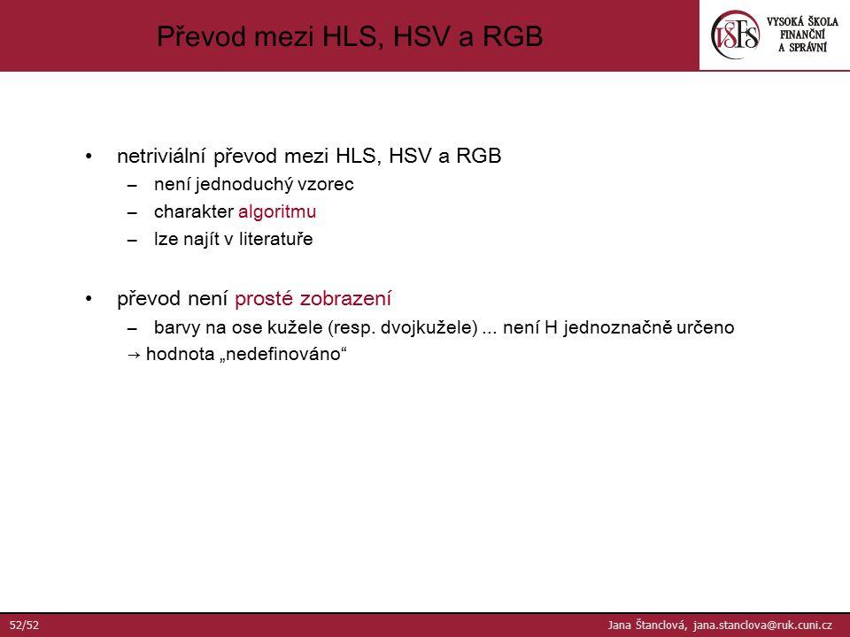 netriviální převod mezi HLS, HSV a RGB –není jednoduchý vzorec –charakter algoritmu –lze najít v literatuře převod není prosté zobrazení –barvy na ose