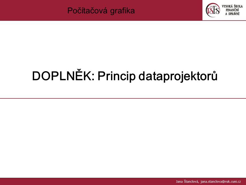 Počítačová grafika DOPLNĚK: Princip dataprojektorů Jana Štanclová, jana.stanclova@ruk.cuni.cz