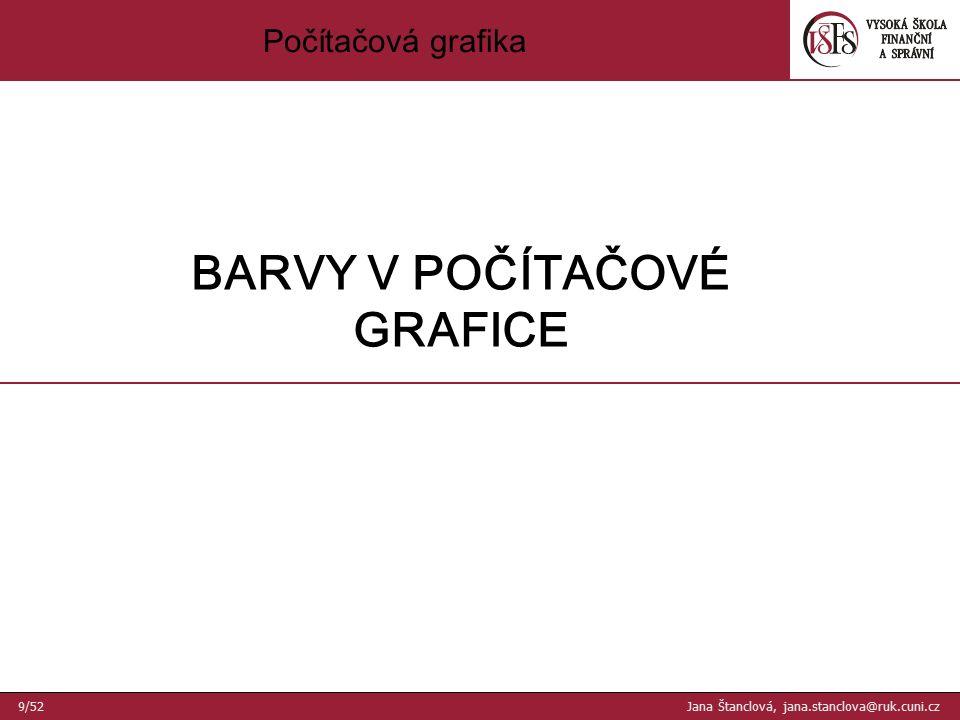 Počítačová grafika BARVY V POČÍTAČOVÉ GRAFICE 9/52 Jana Štanclová, jana.stanclova@ruk.cuni.cz
