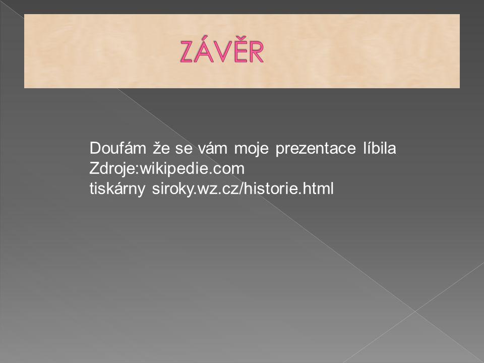 Doufám že se vám moje prezentace líbila Zdroje:wikipedie.com tiskárny siroky.wz.cz/historie.html