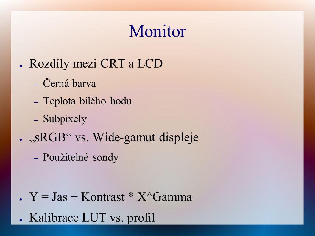 """Monitor ● Rozdíly mezi CRT a LCD – Černá barva – Teplota bílého bodu – Subpixely ● """"sRGB vs."""
