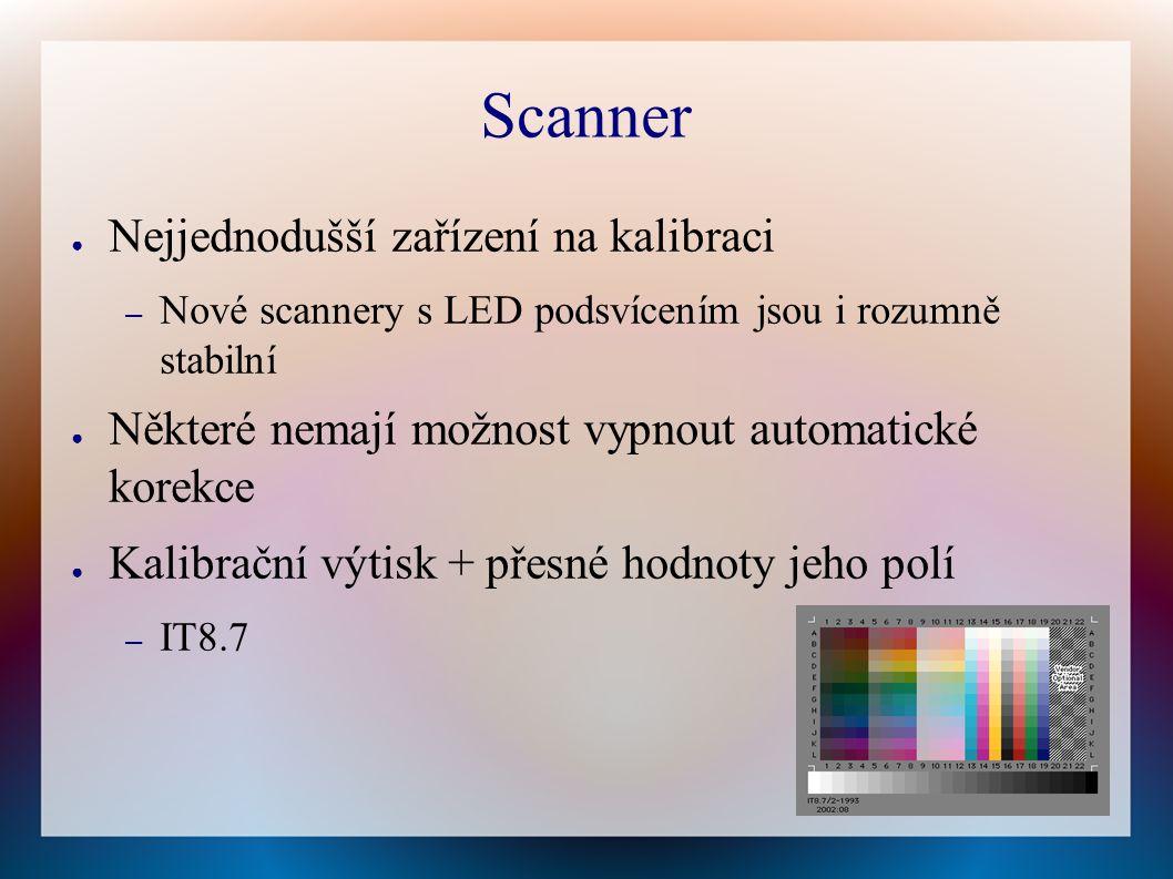 Scanner ● Nejjednodušší zařízení na kalibraci – Nové scannery s LED podsvícením jsou i rozumně stabilní ● Některé nemají možnost vypnout automatické korekce ● Kalibrační výtisk + přesné hodnoty jeho polí – IT8.7