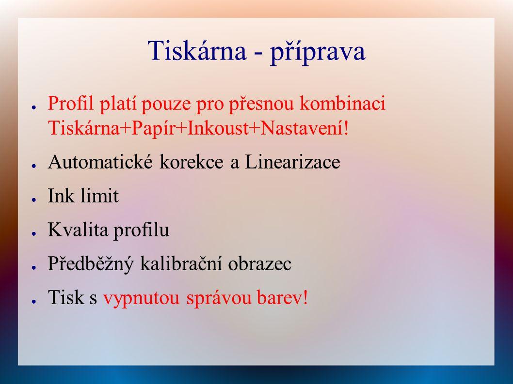 Tiskárna - příprava ● Profil platí pouze pro přesnou kombinaci Tiskárna+Papír+Inkoust+Nastavení.