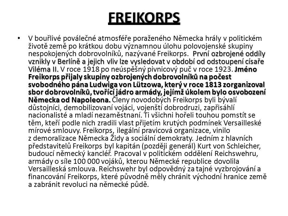 FREIKORPS První ozbrojené oddíly vznikly v Berlíně a jejich vliv lze vysledovat v období od odstoupení císaře Viléma II.Jméno Freikorps přijaly skupin