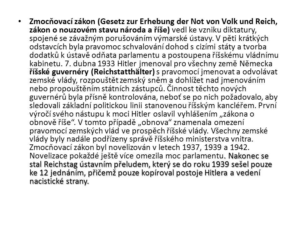 . Nakonec se stal Reichstag ústavním přeludem, který se do roku 1939 sešel pouze ke 12 jednáním, přičemž pouze kopíroval postoje Hitlera a vedení naci