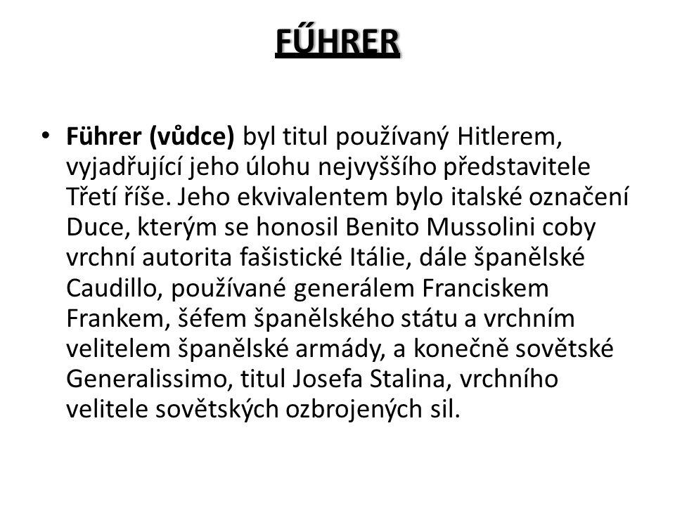 FŰHRER Führer (vůdce) byl titul používaný Hitlerem, vyjadřující jeho úlohu nejvyššího představitele Třetí říše. Jeho ekvivalentem bylo italské označen