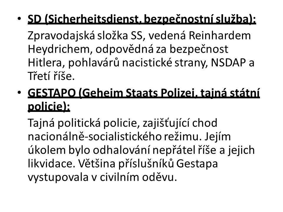SD (Sicherheitsdienst, bezpečnostní služba): Zpravodajská složka SS, vedená Reinhardem Heydrichem, odpovědná za bezpečnost Hitlera, pohlavárů nacistic