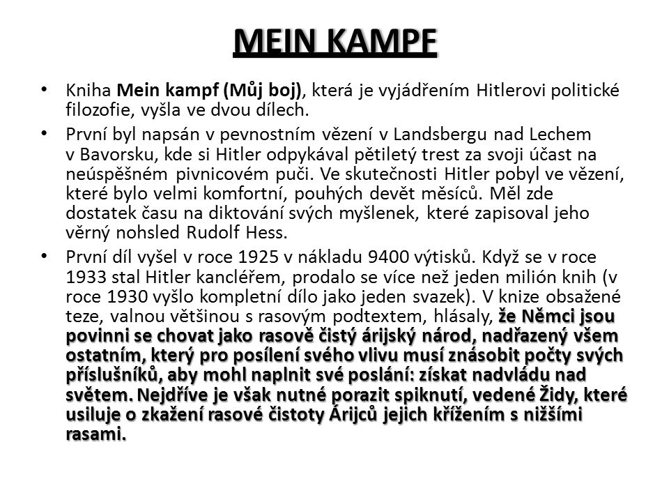 MEIN KAMPFMEIN KAMPF Kniha Mein kampf (Můj boj), která je vyjádřením Hitlerovi politické filozofie, vyšla ve dvou dílech. První byl napsán v pevnostní