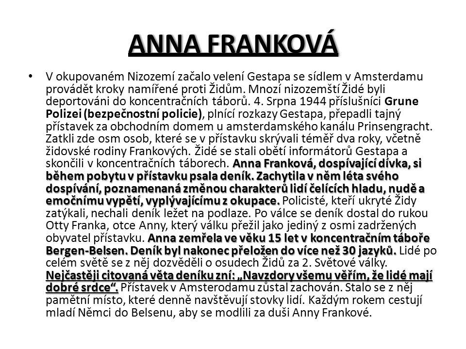 ANNA FRANKOVÁANNA FRANKOVÁ Anna Franková, dospívající dívka, si během pobytu v přístavku psala deník. Zachytila v něm léta svého dospívání, poznamenan