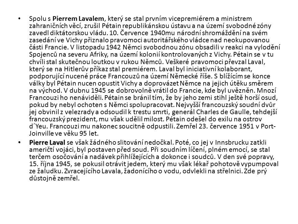 Spolu s Pierrem Lavalem, který se stal prvním vicepremiérem a ministrem zahraničních věcí, zrušil Pétain republikánskou ústavu a na území svobodné zóny zavedl diktátorskou vládu.